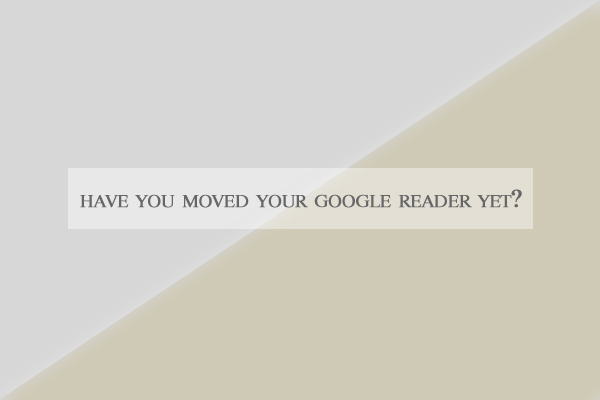 how to move your google reader / a thousand threads